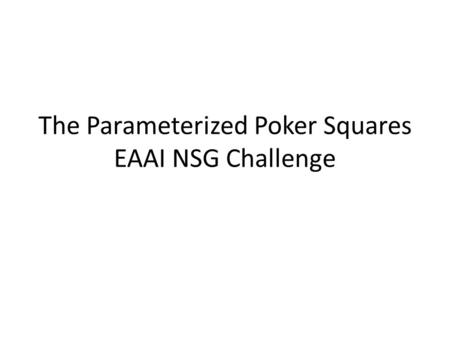 The Parameterized Poker Squares EAAI NSG Challenge.