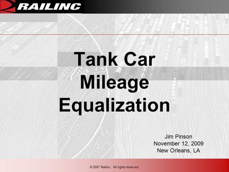 © 2007 Railinc. All rights reserved. Tank Car Mileage Equalization Jim Pinson November 12, 2009 New Orleans, LA.