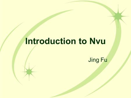 Introduction to Nvu Jing Fu. What is nVu? Free web design and development tool WYSIWYG (/wiziwig/) software Other similar tools: Dreamweaver, Googlepages.