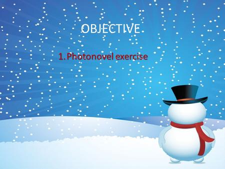 1.Photonovel exercise OBJECTIVE. Activity: Written expression. Level: Intermediate. Activity: Photo novels project: In groups students will create a story.