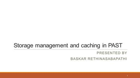 Storage management and caching in PAST PRESENTED BY BASKAR RETHINASABAPATHI 1.