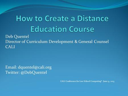Deb Quentel Director of Curriculum Development & General Counsel CALI   CALI Conference for Law School Computing®