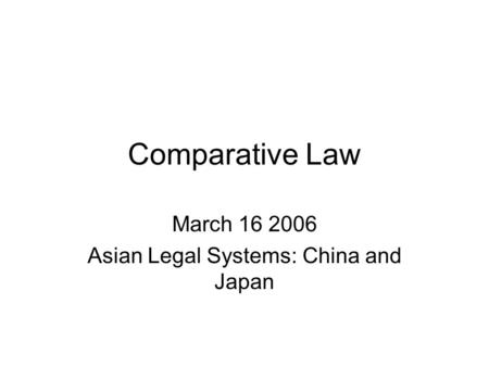 Comparative Law March 16 2006 Asian Legal Systems: China and Japan.