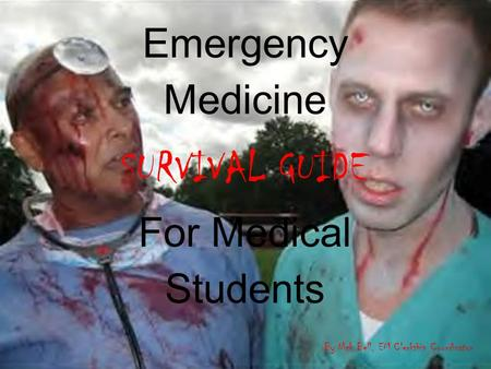 Emergency Medicine SURVIVAL GUIDE For Medical Students By Nick Bell, EM Clerkship Coordinator.