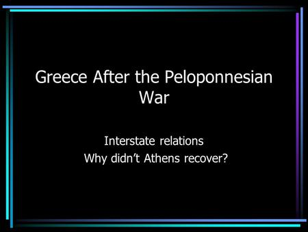 Greece After the Peloponnesian War Interstate relations Why didn't Athens recover?
