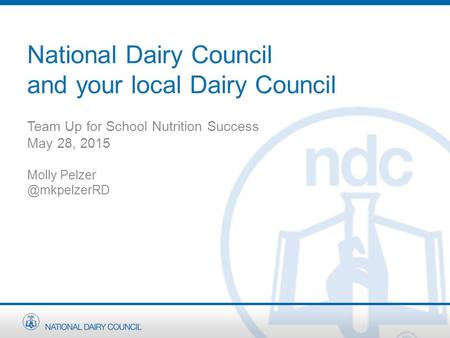 National Dairy Council and your local Dairy Council Team Up for School Nutrition Success May 28, 2015 Molly