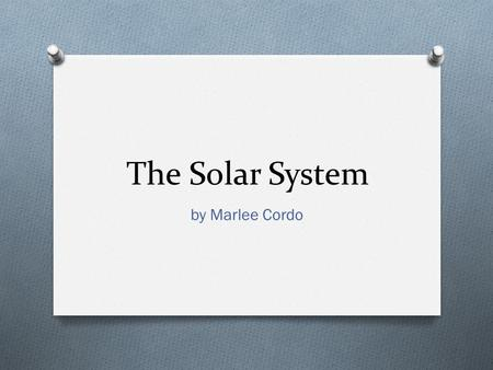 The Solar System by Marlee Cordo. Content Area: Science Grade Level: Second Summary: The purpose of this instructional PowerPoint is to teach students.