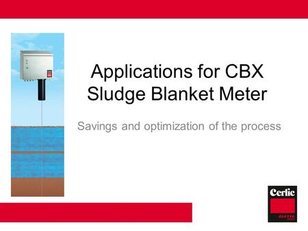 Applications for CBX Sludge Blanket Meter Savings and optimization of the process.