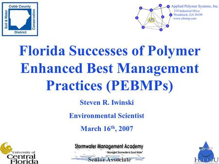 Senior Associate Florida Successes of Polymer Enhanced Best Management Practices (PEBMPs) Steven R. Iwinski Environmental Scientist March 16 th, 2007.