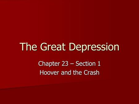 Chapter 23 – Section 1 Hoover and the Crash