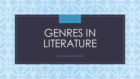 C GENRES IN LITERATURE How many are there?. Think about what you read… Are there certain things you would prefer to read? Give me some examples? Why do.