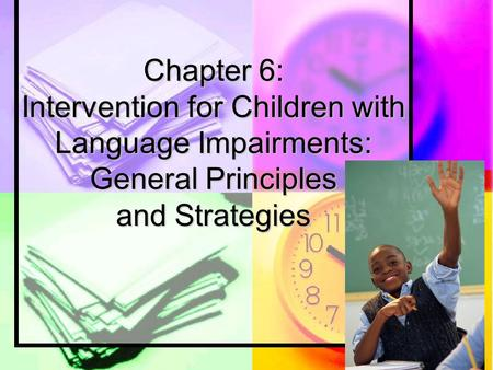 Chapter 6: Intervention for Children with Language Impairments: General Principles and Strategies.