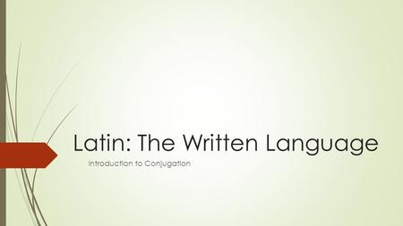 Latin: The Written Language Introduction to Conjugation.