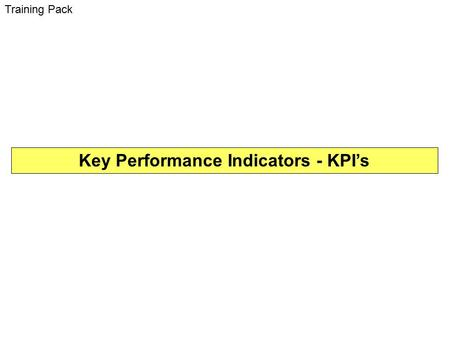 Key Performance Indicators - KPI's Training Pack.