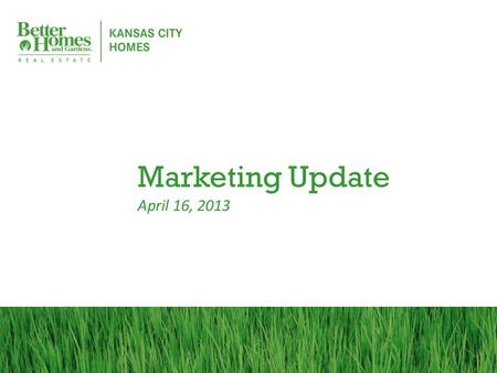 Marketing Update April 16, 2013. Online Presence Where the Consumers Are! 9 out of 10 homebuyers are on the Internet.