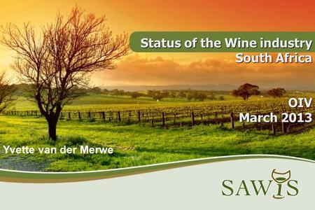 Status of the Wine industry South Africa OIV March 2013 Yvette van der Merwe.