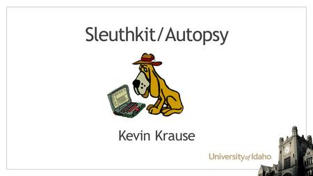 Sleuthkit/Autopsy Kevin Krause.