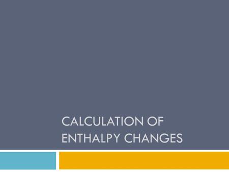 CALCULATION OF ENTHALPY CHANGES. Molar Enthalpy  the enthalpy change for 1 mole of a substance associated with a chemical, physical or nuclear change.