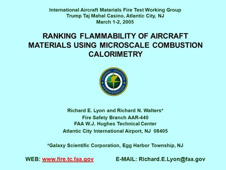 RANKING FLAMMABILITY OF AIRCRAFT MATERIALS USING MICROSCALE COMBUSTION CALORIMETRY Richard E. Lyon and Richard N. Walters* Fire Safety Branch AAR-440 FAA.