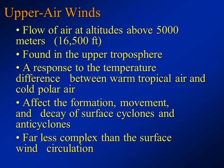 Upper-Air Winds Flow of air at altitudes above 5000 meters (16,500 ft) Flow of air at altitudes above 5000 meters (16,500 ft) Found in the upper troposphere.