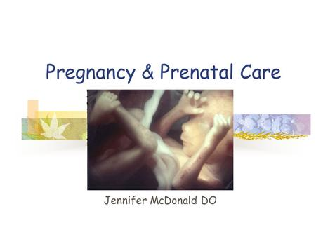 Pregnancy & Prenatal Care Jennifer McDonald DO. What is the purpose of prenatal care?