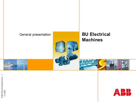© BA Electrical Machines - 1 11-2002 BU Electrical Machines General presentation.