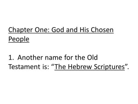 "Chapter One: God and His Chosen People 1. Another name for the Old Testament is: ""The Hebrew Scriptures""."
