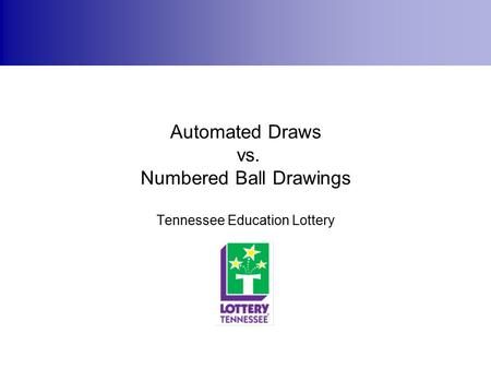 Automated Draws vs. Numbered Ball Drawings Tennessee Education Lottery.
