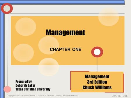 Copyright ©2005 by South-Western, a division of Thomson Learning. All rights reserved 1 CHAPTER ONE CHAPTER ONE Management Prepared by Deborah Baker Texas.