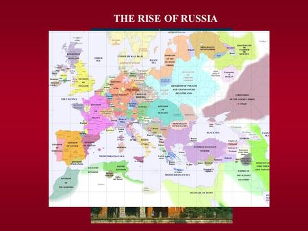 THE RISE OF RUSSIA. CONSOLIDATION OF THE STATE  Mongol Domination (1240-1480)  Rise of Moscow (14 th -15 th c.)  Centralization & territorial growth.