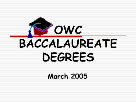 OWC BACCALAUREATE DEGREES March 2005. Bachelor of Applied Science: A Natural Progression Usual Associate Degree Progression AAS to BAS Progression Associate.