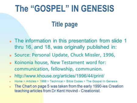 The information in this presentation from slide 1 thru 16, and 18, was originally published in: n Source: Personal Update, Chuck Missler, 1996, n Koinonia.
