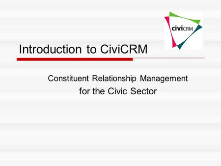 Introduction to CiviCRM Constituent Relationship Management for the Civic Sector.