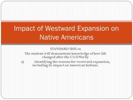 STANDARD USII.4a The student will demonstrate knowledge of how life changed after the Civil War by a)identifying the reasons for westward expansion, including.
