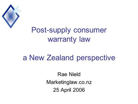 Post-supply consumer warranty law a New Zealand perspective Rae Nield Marketinglaw.co.nz 25 April 2006.