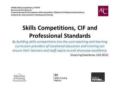 Skills Competitions, CIF and Professional Standards By building skills competitions into the core teaching and learning curriculum providers of vocational.