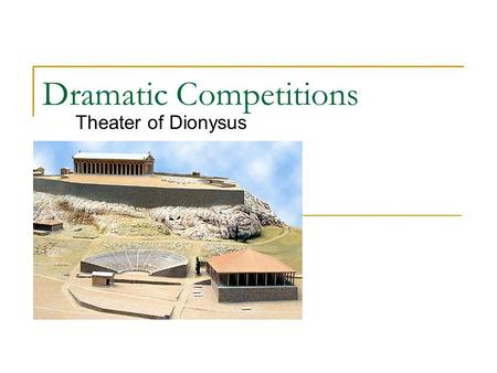Dramatic Competitions Theater of Dionysus. Role of Drama in Athens Comedies and tragedies were performed in the city as part of an important civic religious.