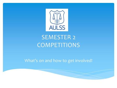 SEMESTER 2 COMPETITIONS What's on and how to get involved!
