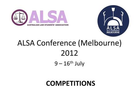 ALSA Conference (Melbourne) 2012 9 – 16 th July COMPETITIONS.
