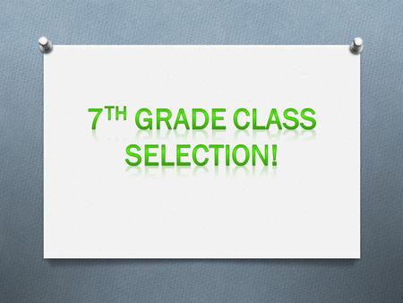 What does 7 th grade look like? O All students will be placed in the appropriate core classes O ELA O Social Studies O Science O Math O Core classes may.