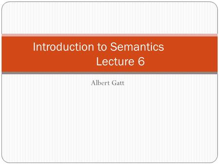 Albert Gatt Introduction to Semantics Lecture 6. Contemporary research: Numerical cognition Linguistic Relativity: meaning and thought (From last week)