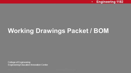 Engineering 1182 College of Engineering Engineering Education Innovation Center Working Drawings Packet / BOM Rev: 20130715, AJPAssembly Drawings1.