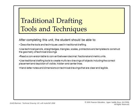 Smith/Ramirez: Technical Drawing 101 with AutoCAD 2008 © 2009 Pearson Education, Upper Saddle River, NJ 07458. All Rights Reserved. Traditional Drafting.