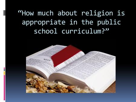 """How much about religion is appropriate in the public school curriculum?"""