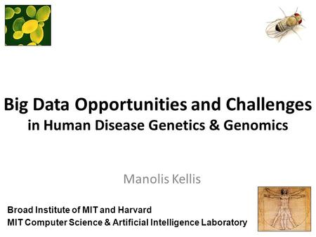 Big Data Opportunities and Challenges in Human Disease Genetics & Genomics Manolis Kellis MIT Computer Science & Artificial Intelligence Laboratory Broad.