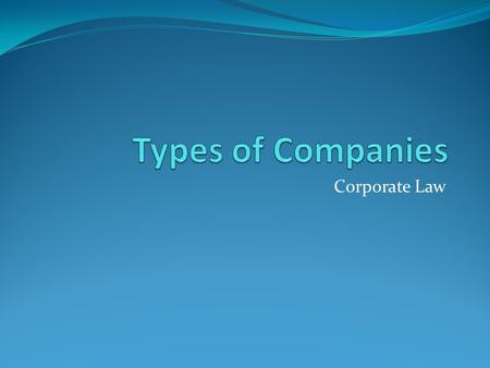 Corporate Law. State owned company All provisions of Act that apply to public companies also apply to State owned company Ends with SOC Minister may make.