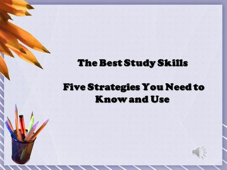The Best Study Skills Five Strategies You Need to Know and Use.