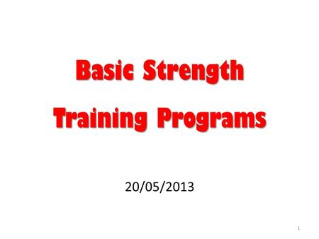 Basic Strength Training Programs 20/05/2013 1. Strength Training Goals Lose fat mass Gain fat free muscle mass (FFM) Gain muscle strength Avoid: Avoid: