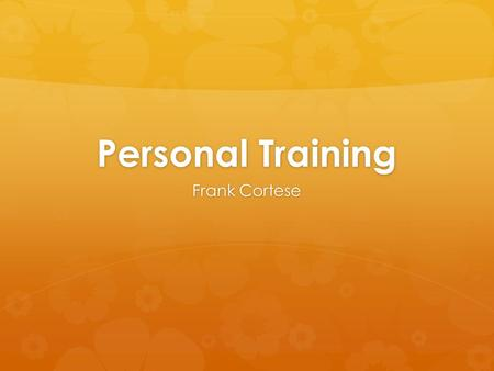 Personal Training Frank Cortese. Why Get It?  Get in Shape  Lose Weight  Healthier Lifestyle  Build Self-esteem.