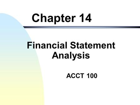 ACCT 100 Chapter 14 Financial Statement Analysis.